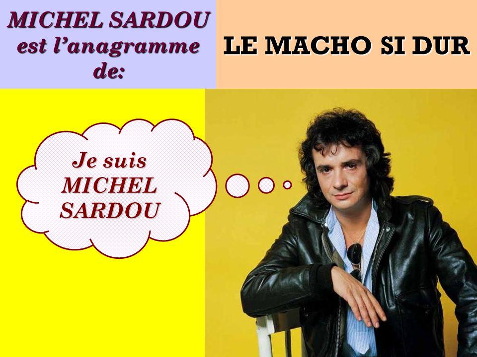 MICHEL SARDOU est l'anagramme de: