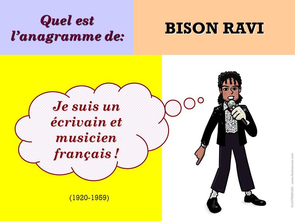 Quel est l'anagramme de: Je suis un écrivain et musicien français !