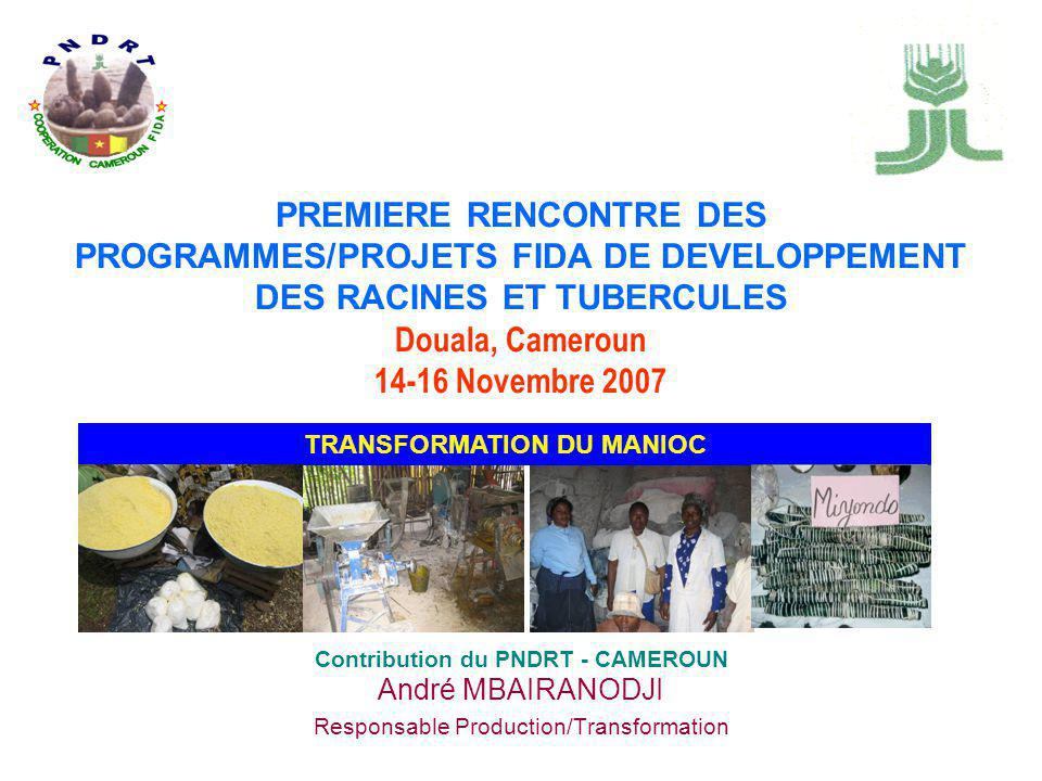 TRANSFORMATION DU MANIOC Contribution du PNDRT - CAMEROUN