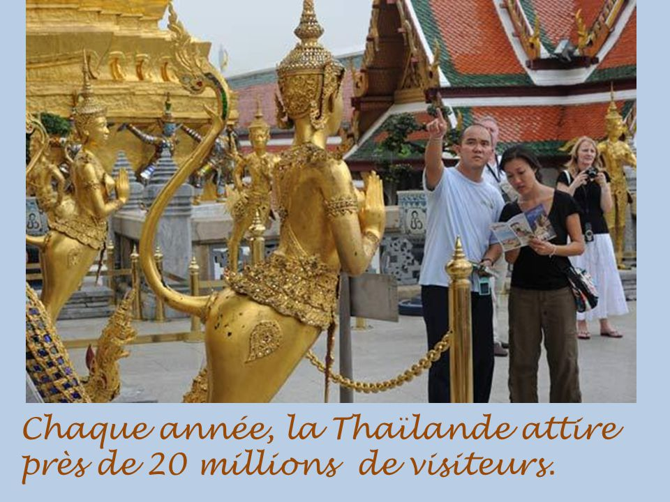 Chaque année, la Thaïlande attire près de 20 millions de visiteurs.