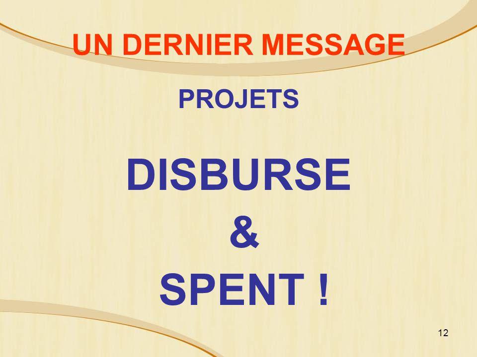 UN DERNIER MESSAGE PROJETS DISBURSE & SPENT !