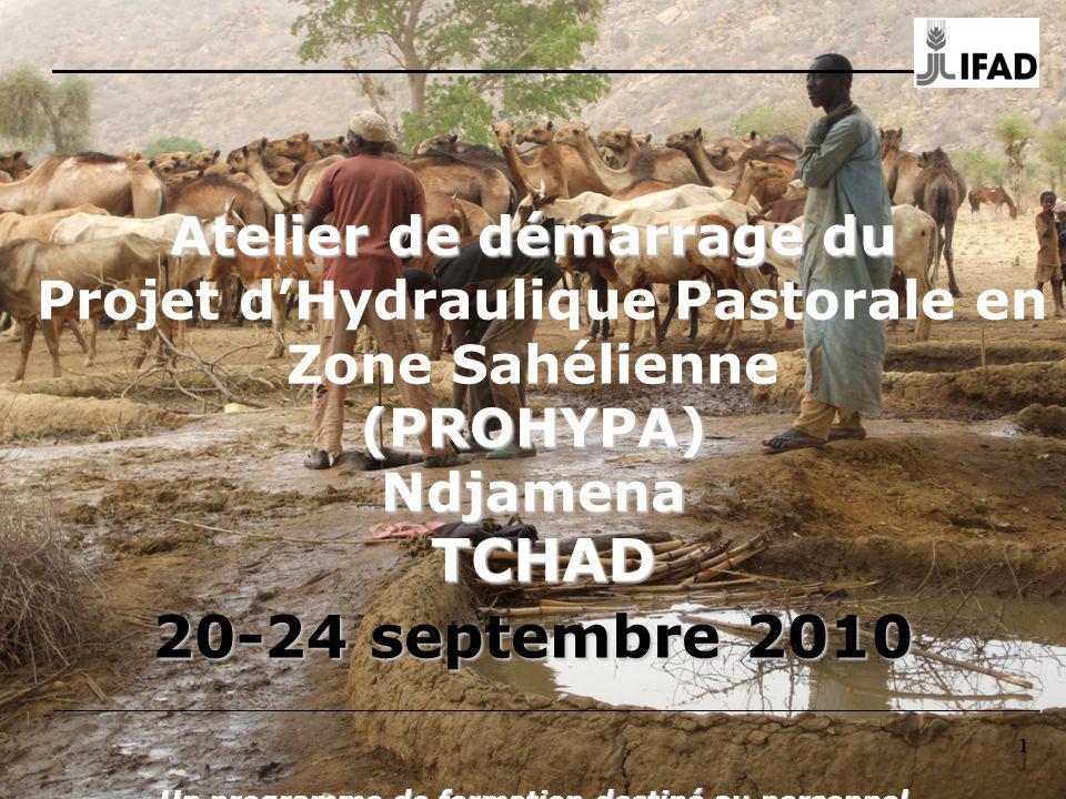 Atelier de démarrage du Projet d'Hydraulique Pastorale en Zone Sahélienne (PROHYPA) Ndjamena TCHAD 20-24 septembre 2010 Un programme de formation destiné au personnel chargé de la mise en œuvre du projet