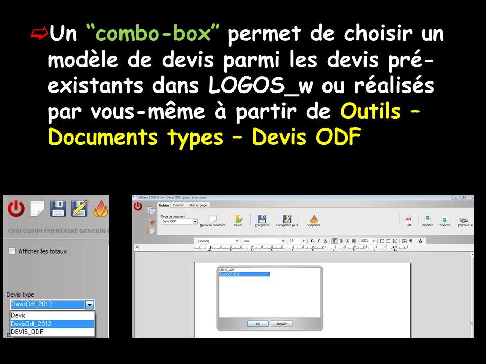Un combo-box permet de choisir un modèle de devis parmi les devis pré-existants dans LOGOS_w ou réalisés par vous-même à partir de Outils – Documents types – Devis ODF