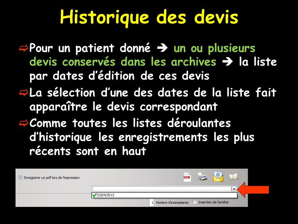 Historique des devis Pour un patient donné  un ou plusieurs devis conservés dans les archives  la liste par dates d'édition de ces devis.