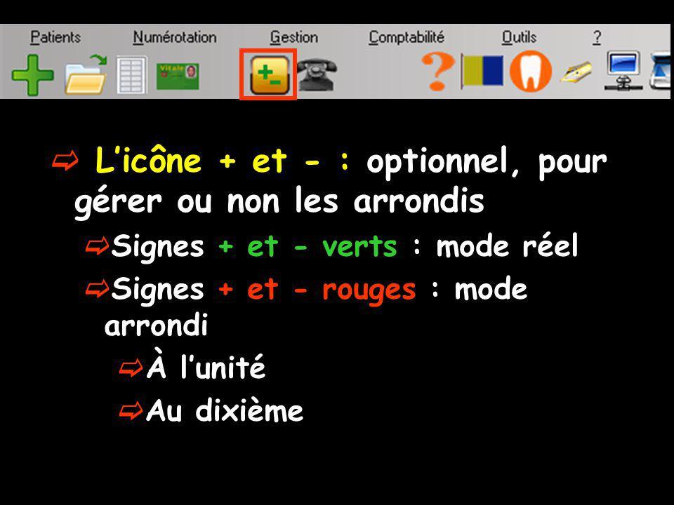 L'icône + et - : optionnel, pour gérer ou non les arrondis