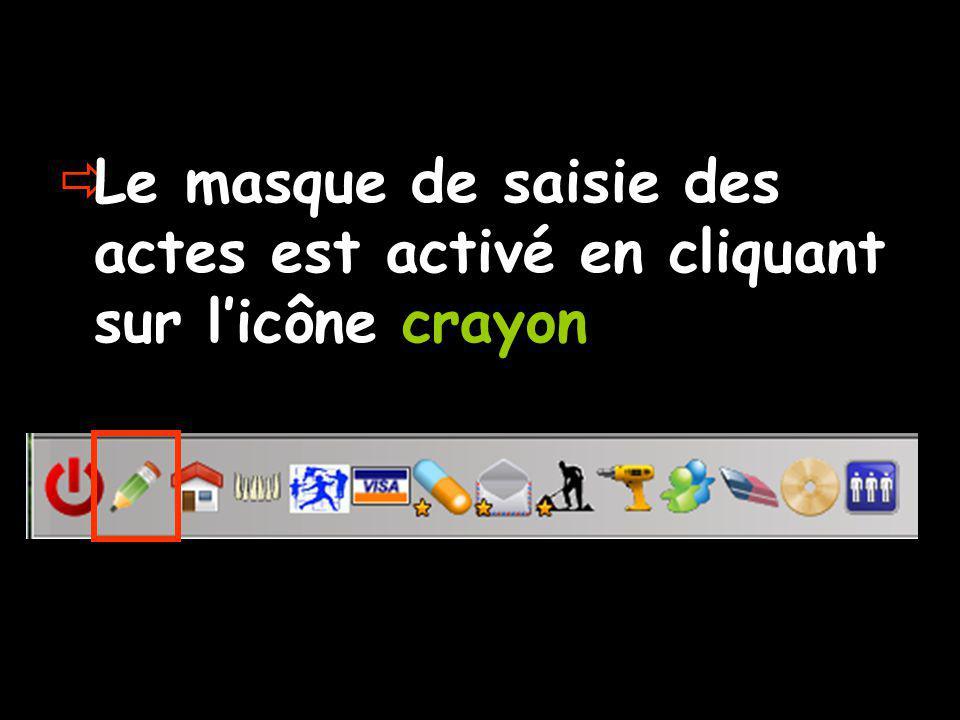 Le masque de saisie des actes est activé en cliquant sur l'icône crayon