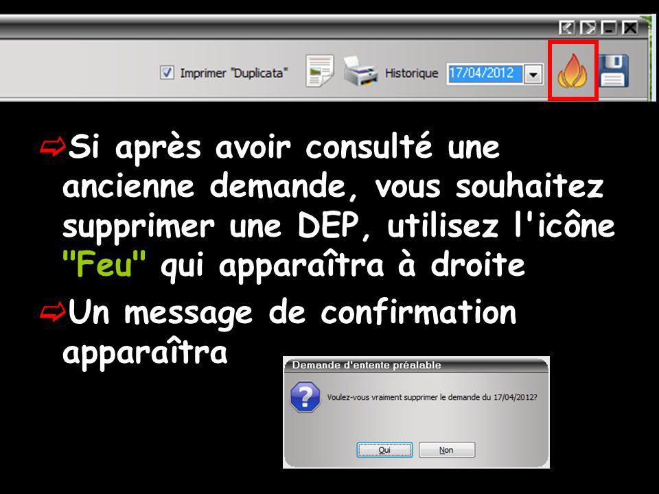 Si après avoir consulté une ancienne demande, vous souhaitez supprimer une DEP, utilisez l icône Feu qui apparaîtra à droite