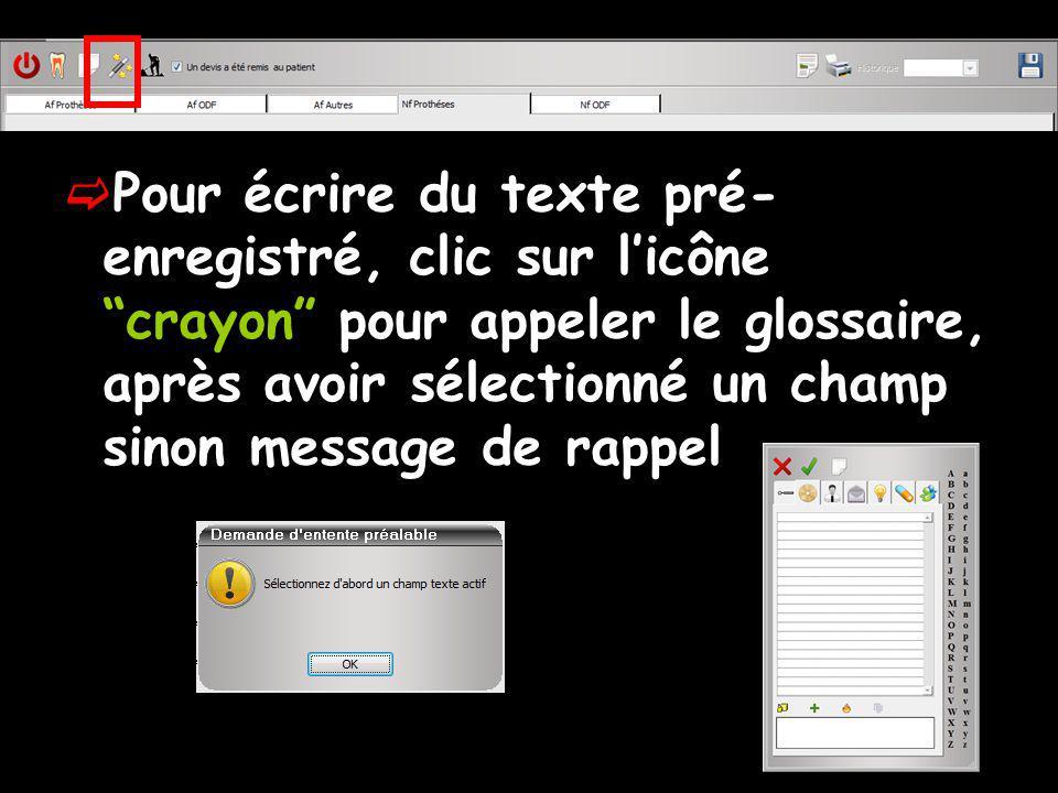 Pour écrire du texte pré-enregistré, clic sur l'icône crayon pour appeler le glossaire, après avoir sélectionné un champ sinon message de rappel