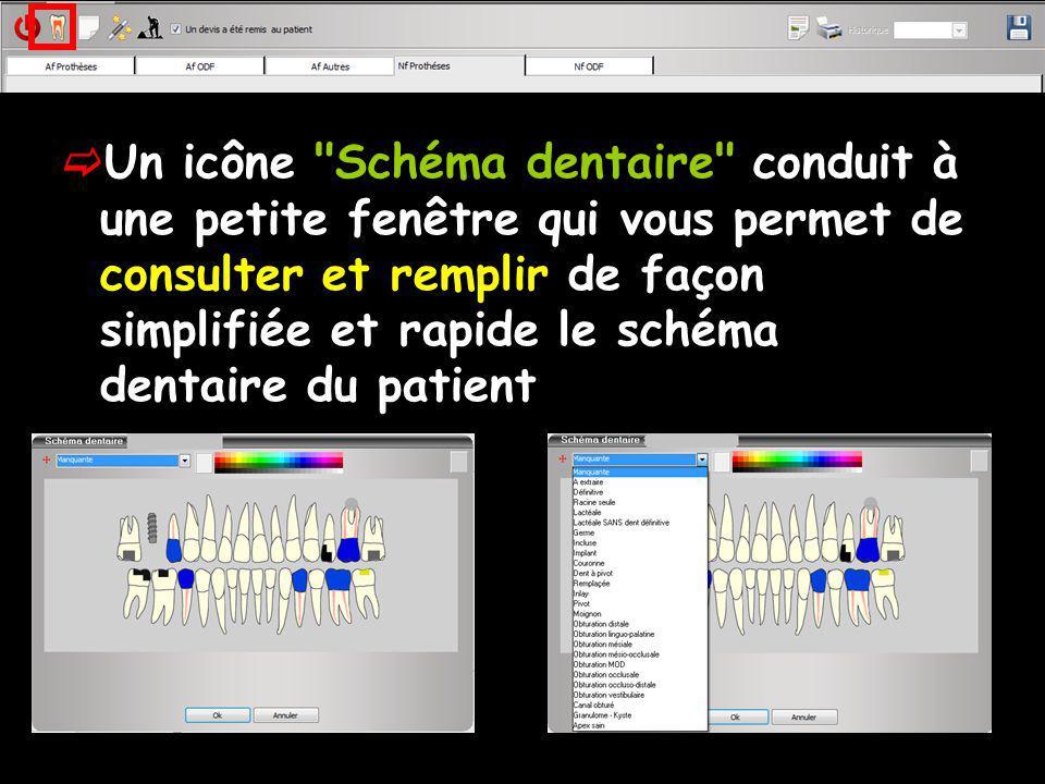 Un icône Schéma dentaire conduit à une petite fenêtre qui vous permet de consulter et remplir de façon simplifiée et rapide le schéma dentaire du patient