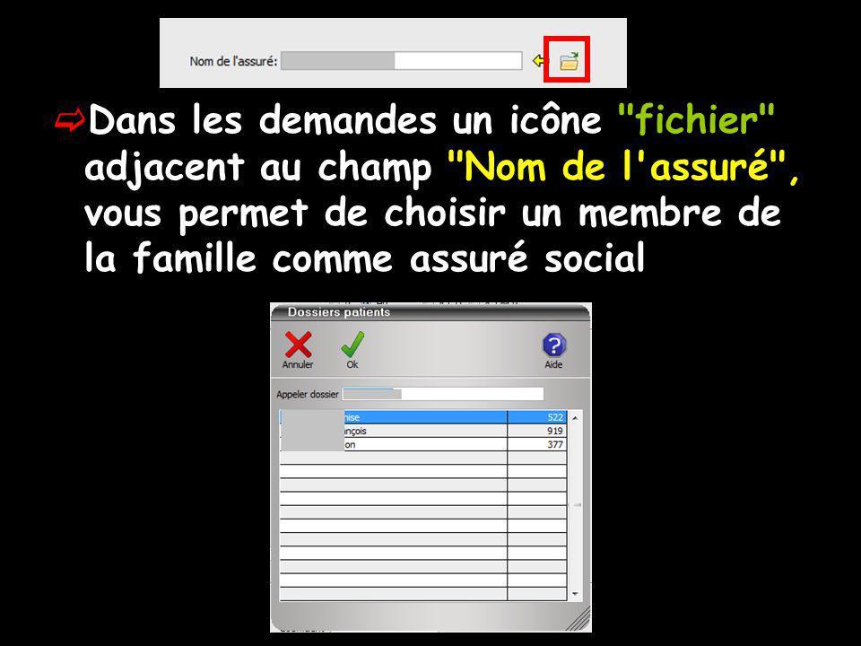 Dans les demandes un icône fichier adjacent au champ Nom de l assuré , vous permet de choisir un membre de la famille comme assuré social
