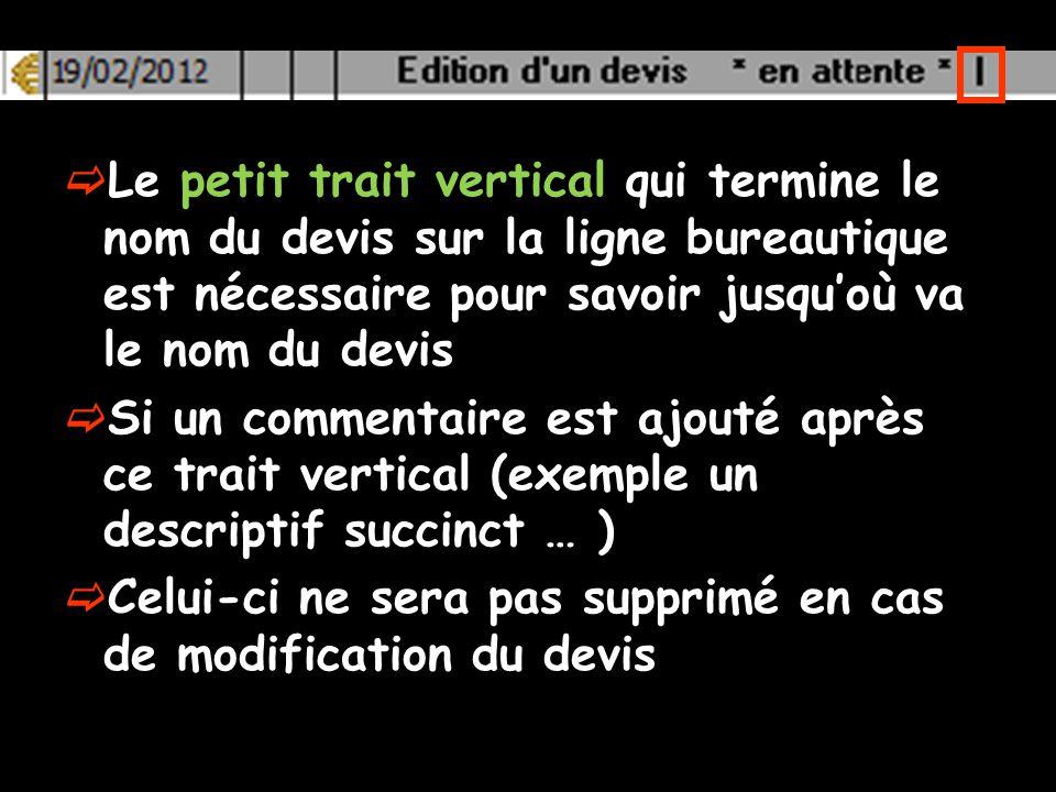 Le petit trait vertical qui termine le nom du devis sur la ligne bureautique est nécessaire pour savoir jusqu'où va le nom du devis