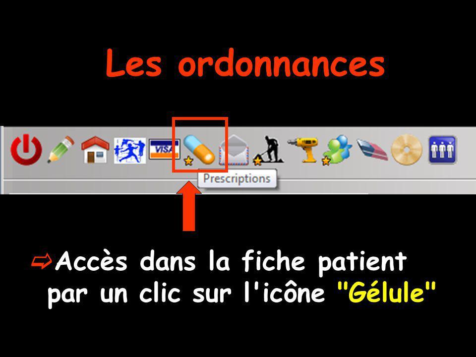 Les ordonnances Accès dans la fiche patient par un clic sur l icône Gélule