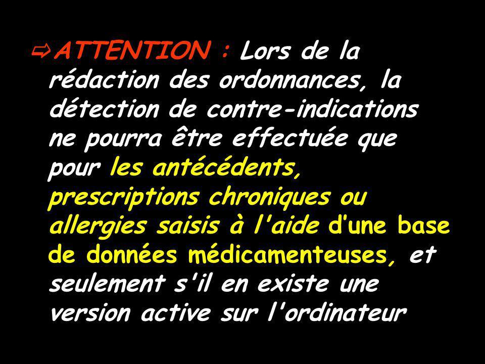 ATTENTION : Lors de la rédaction des ordonnances, la détection de contre-indications ne pourra être effectuée que pour les antécédents, prescriptions chroniques ou allergies saisis à l aide d'une base de données médicamenteuses, et seulement s il en existe une version active sur l ordinateur