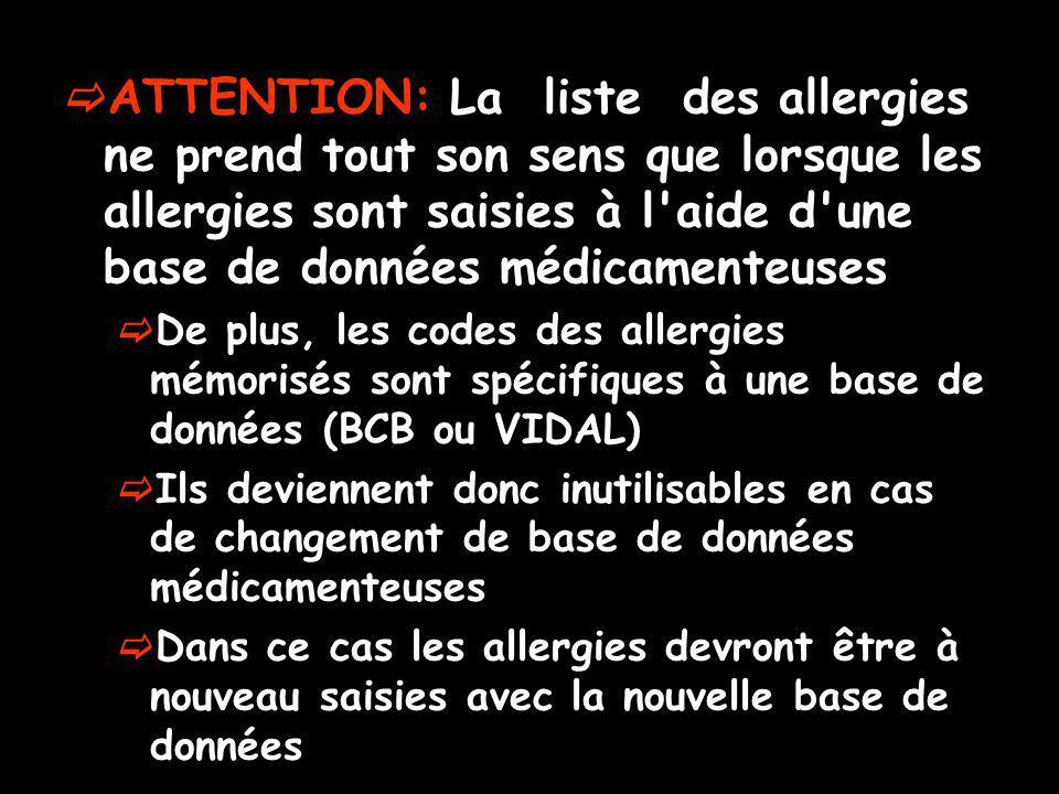 ATTENTION: La liste des allergies ne prend tout son sens que lorsque les allergies sont saisies à l aide d une base de données médicamenteuses