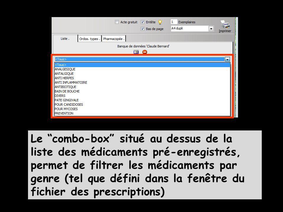 Le combo-box situé au dessus de la liste des médicaments pré-enregistrés, permet de filtrer les médicaments par genre (tel que défini dans la fenêtre du fichier des prescriptions)