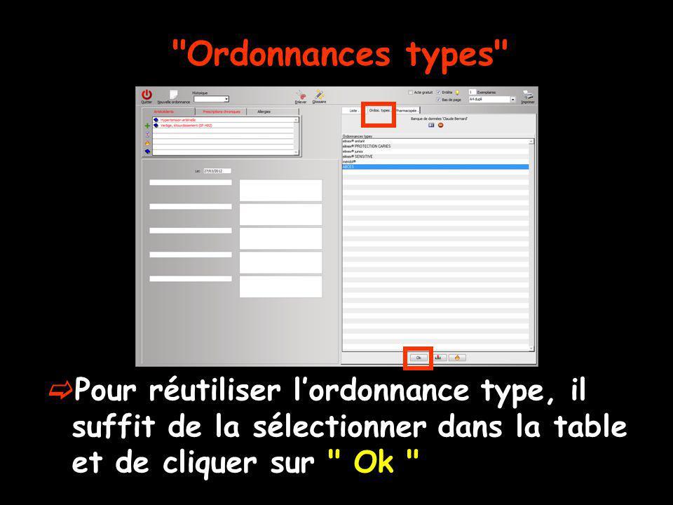 Ordonnances types Pour réutiliser l'ordonnance type, il suffit de la sélectionner dans la table et de cliquer sur Ok