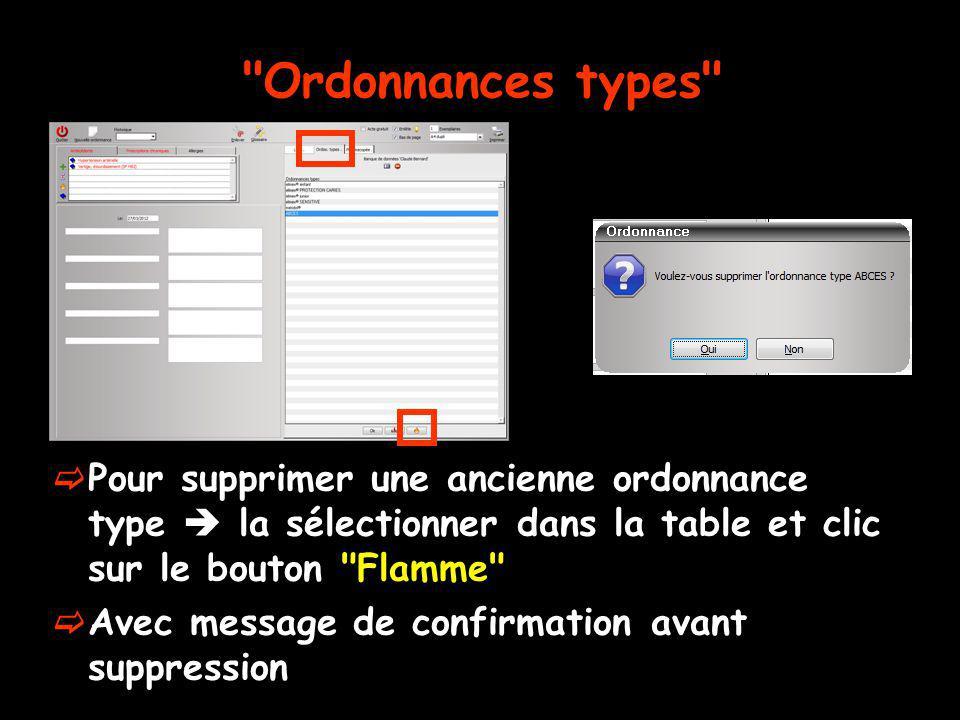 Ordonnances types Pour supprimer une ancienne ordonnance type  la sélectionner dans la table et clic sur le bouton Flamme