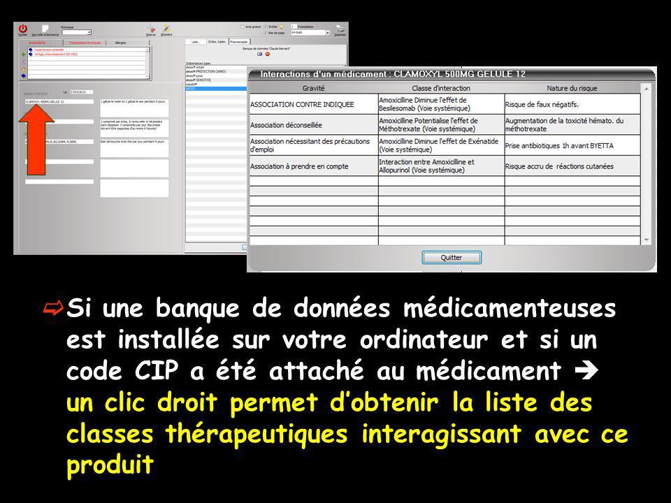 Si une banque de données médicamenteuses est installée sur votre ordinateur et si un code CIP a été attaché au médicament  un clic droit permet d'obtenir la liste des classes thérapeutiques interagissant avec ce produit