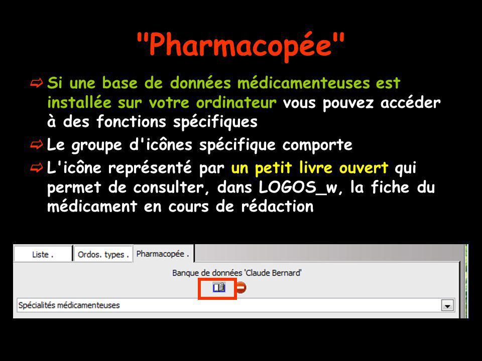 Pharmacopée Si une base de données médicamenteuses est installée sur votre ordinateur vous pouvez accéder à des fonctions spécifiques.