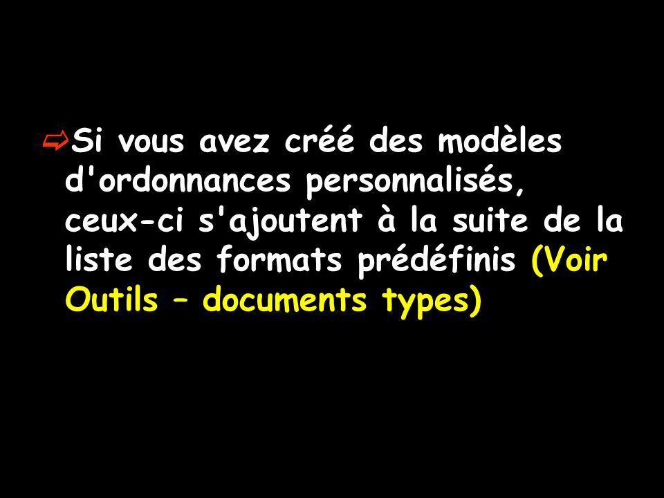 Si vous avez créé des modèles d ordonnances personnalisés, ceux-ci s ajoutent à la suite de la liste des formats prédéfinis (Voir Outils – documents types)