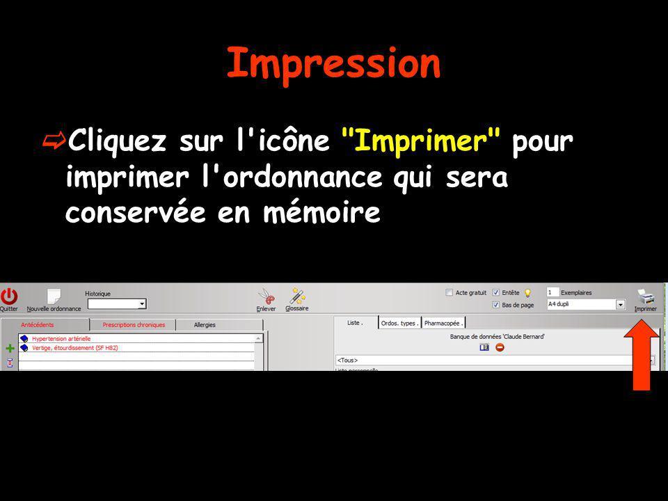 Impression Cliquez sur l icône Imprimer pour imprimer l ordonnance qui sera conservée en mémoire