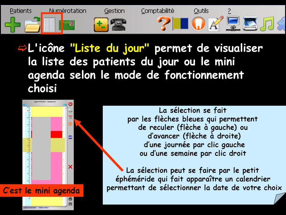 L icône Liste du jour permet de visualiser la liste des patients du jour ou le mini agenda selon le mode de fonctionnement choisi
