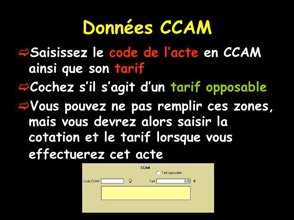 Données CCAM Saisissez le code de l'acte en CCAM ainsi que son tarif