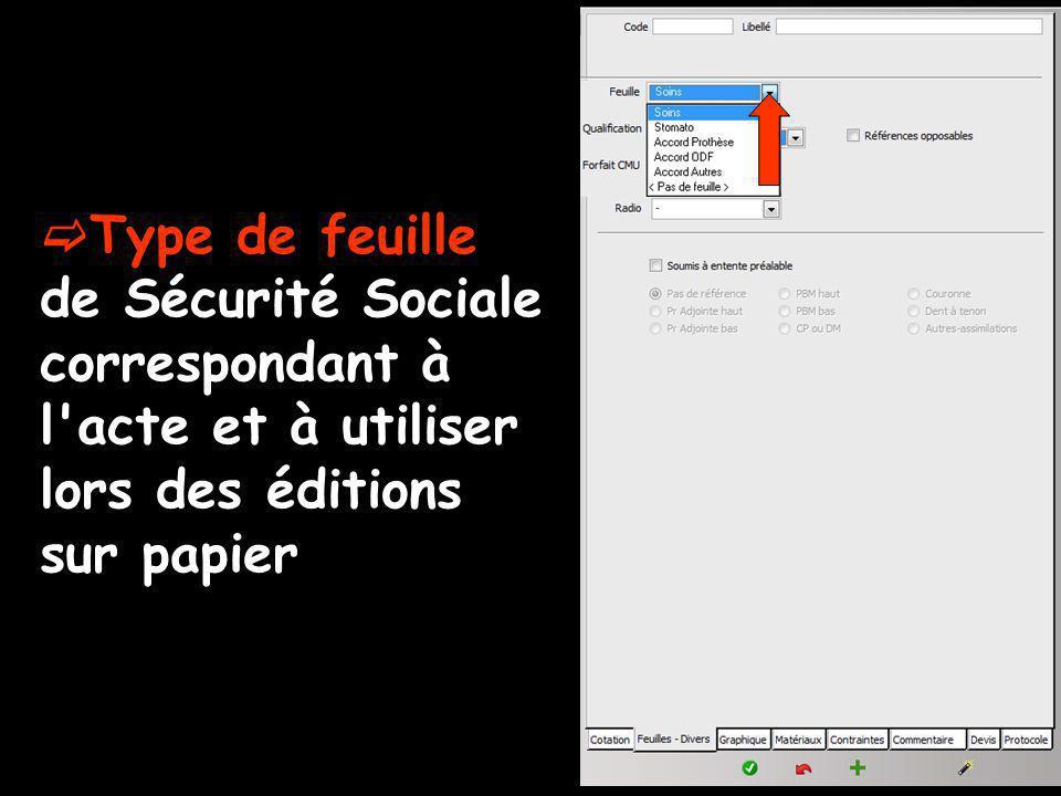 Type de feuille de Sécurité Sociale correspondant à l acte et à utiliser lors des éditions sur papier
