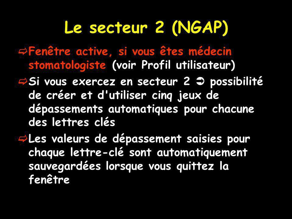 Le secteur 2 (NGAP) Fenêtre active, si vous êtes médecin stomatologiste (voir Profil utilisateur)