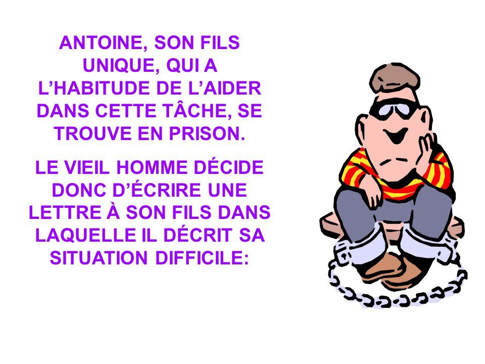 ANTOINE, SON FILS UNIQUE, QUI A L'HABITUDE DE L'AIDER DANS CETTE TÂCHE, SE TROUVE EN PRISON.