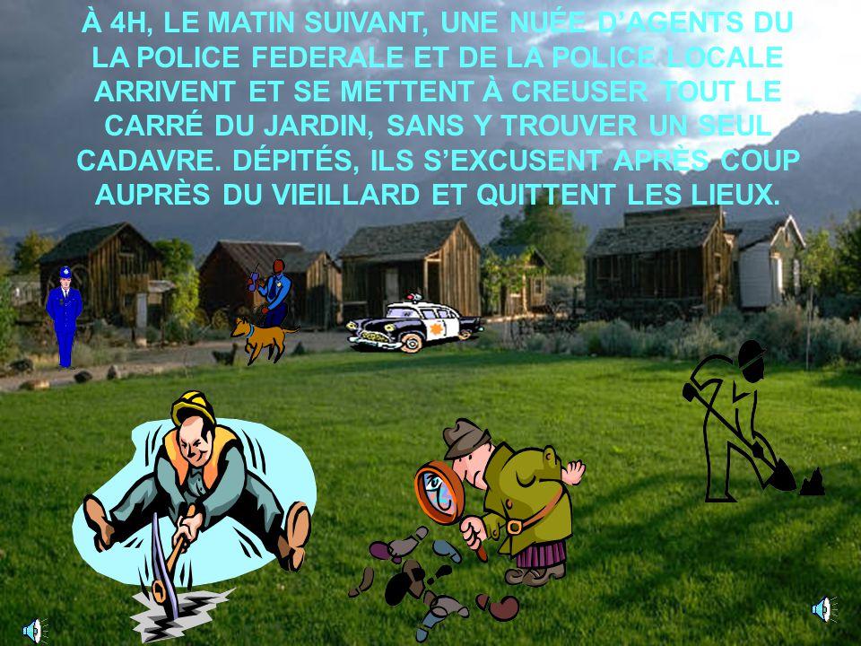 À 4H, LE MATIN SUIVANT, UNE NUÉE D'AGENTS DU LA POLICE FEDERALE ET DE LA POLICE LOCALE ARRIVENT ET SE METTENT À CREUSER TOUT LE CARRÉ DU JARDIN, SANS Y TROUVER UN SEUL CADAVRE.