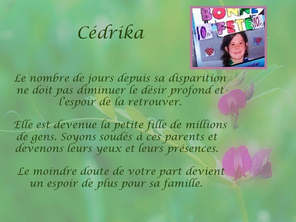 Cédrika Le nombre de jours depuis sa disparition ne doit pas diminuer le désir profond et l'espoir de la retrouver.