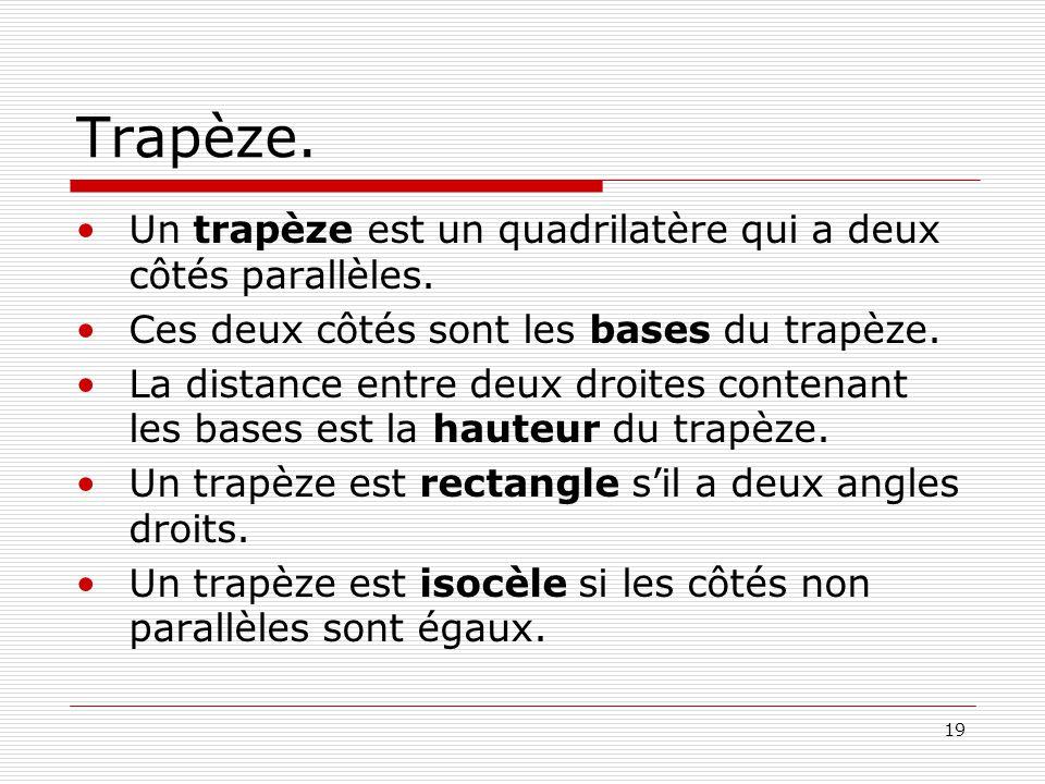 Trapèze. Un trapèze est un quadrilatère qui a deux côtés parallèles.