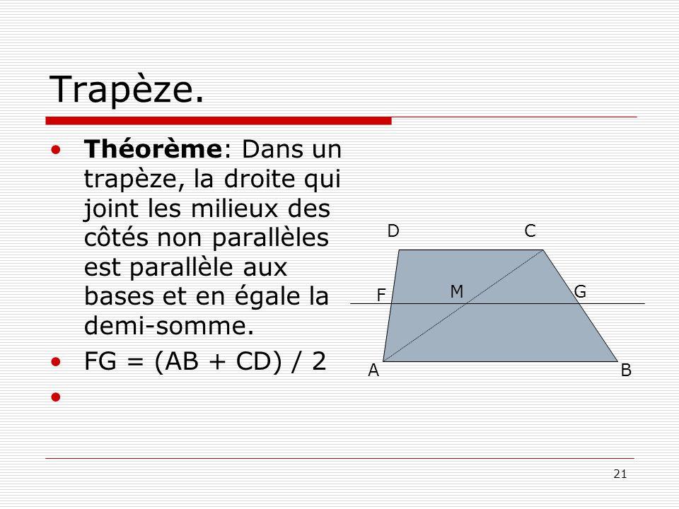 Trapèze. Théorème: Dans un trapèze, la droite qui joint les milieux des côtés non parallèles est parallèle aux bases et en égale la demi-somme.