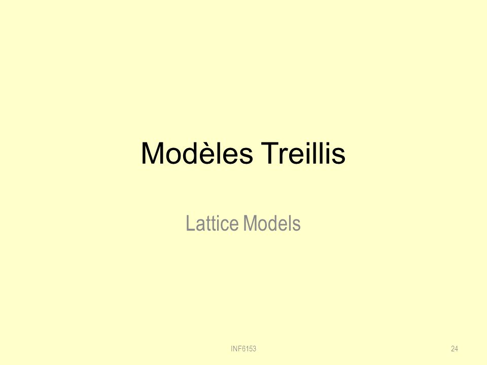 Modèles Treillis Lattice Models INF6153