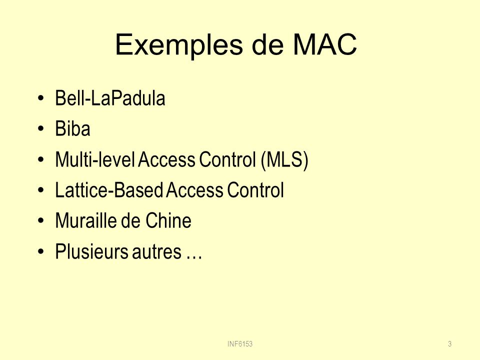 Exemples de MAC Bell-LaPadula Biba Multi-level Access Control (MLS)