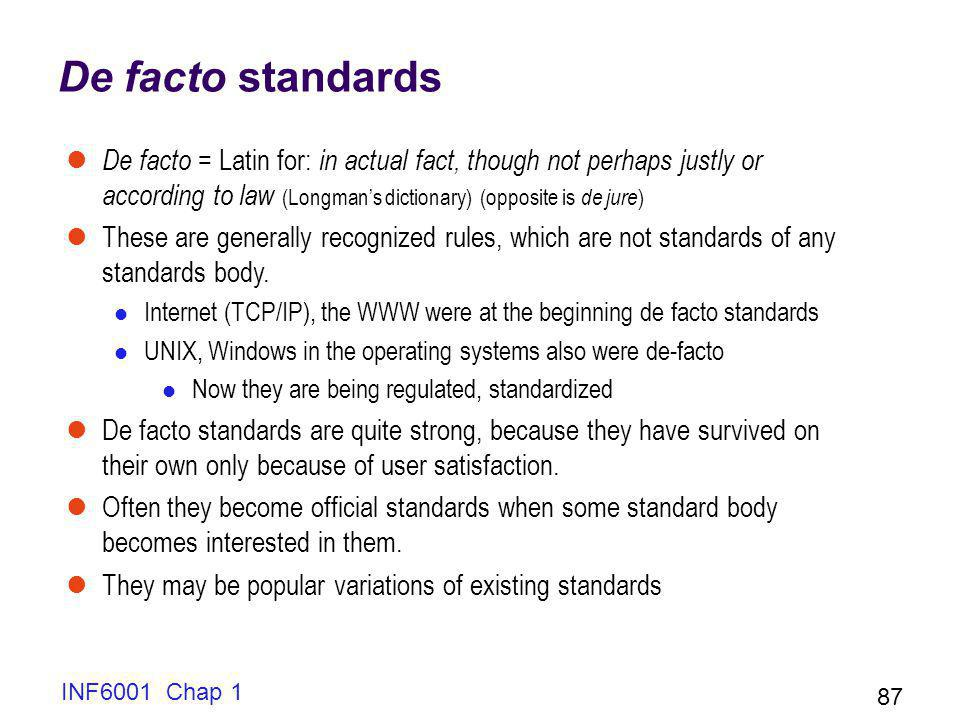 De facto standards De facto = Latin for: in actual fact, though not perhaps justly or according to law (Longman's dictionary) (opposite is de jure)