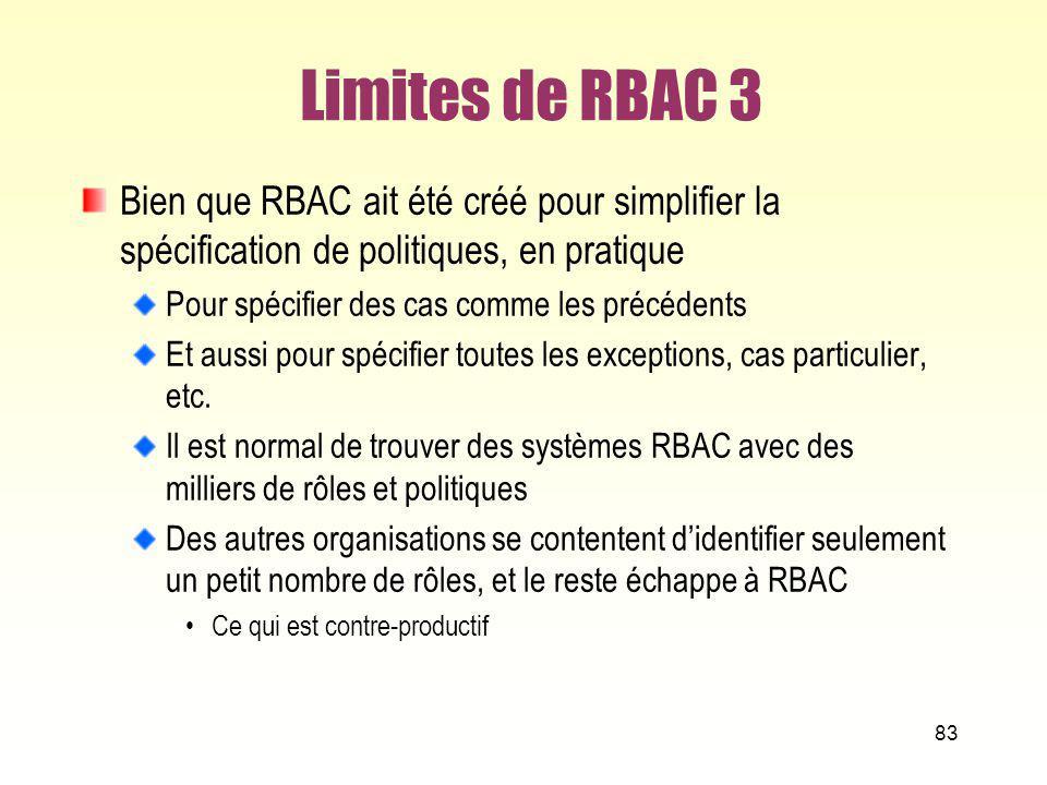 Limites de RBAC 3 Bien que RBAC ait été créé pour simplifier la spécification de politiques, en pratique.