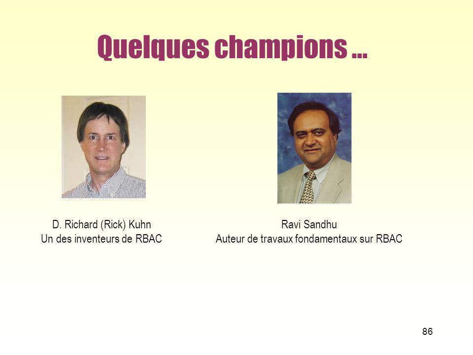 Quelques champions … D. Richard (Rick) Kuhn Un des inventeurs de RBAC