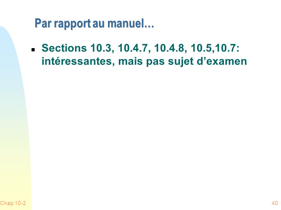 Par rapport au manuel… Sections 10.3, 10.4.7, 10.4.8, 10.5,10.7: intéressantes, mais pas sujet d'examen.