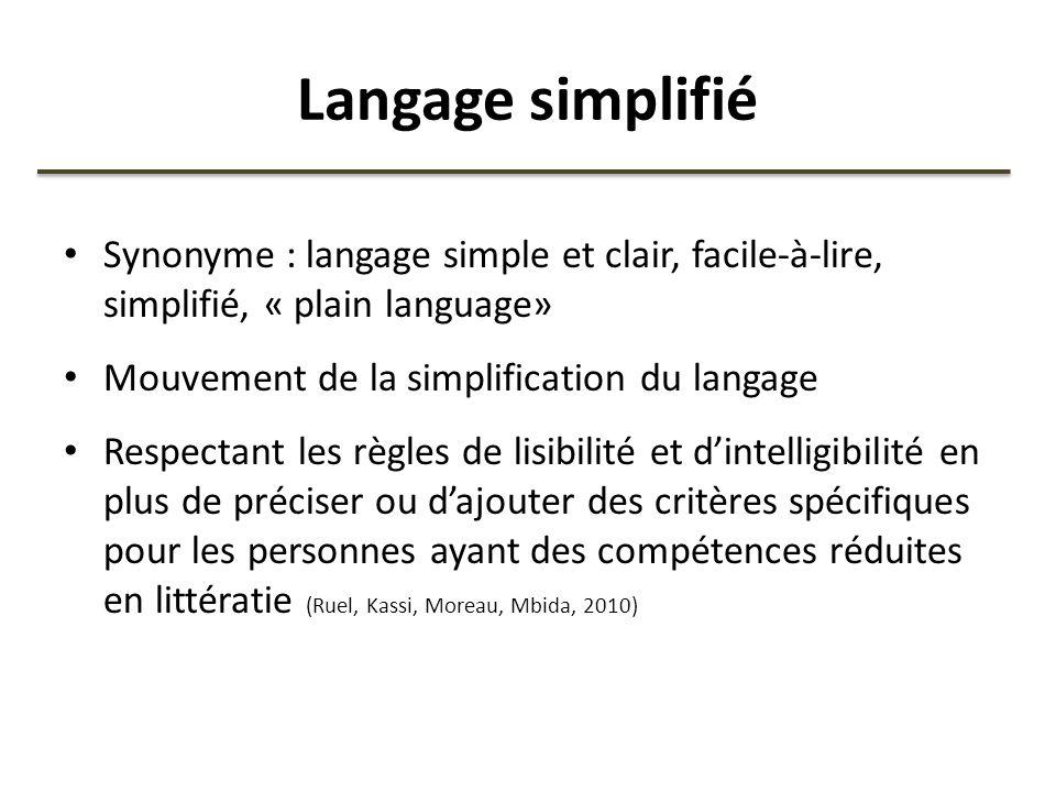 Langage simplifié Synonyme : langage simple et clair, facile-à-lire, simplifié, « plain language» Mouvement de la simplification du langage.