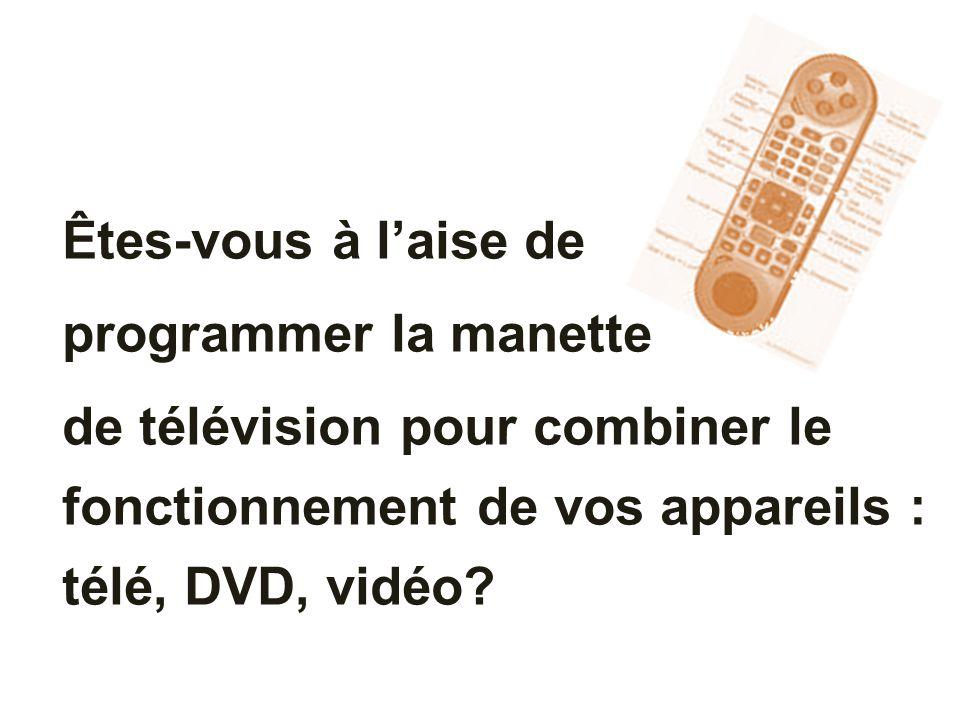 Êtes-vous à l'aise de programmer la manette de télévision pour combiner le fonctionnement de vos appareils : télé, DVD, vidéo