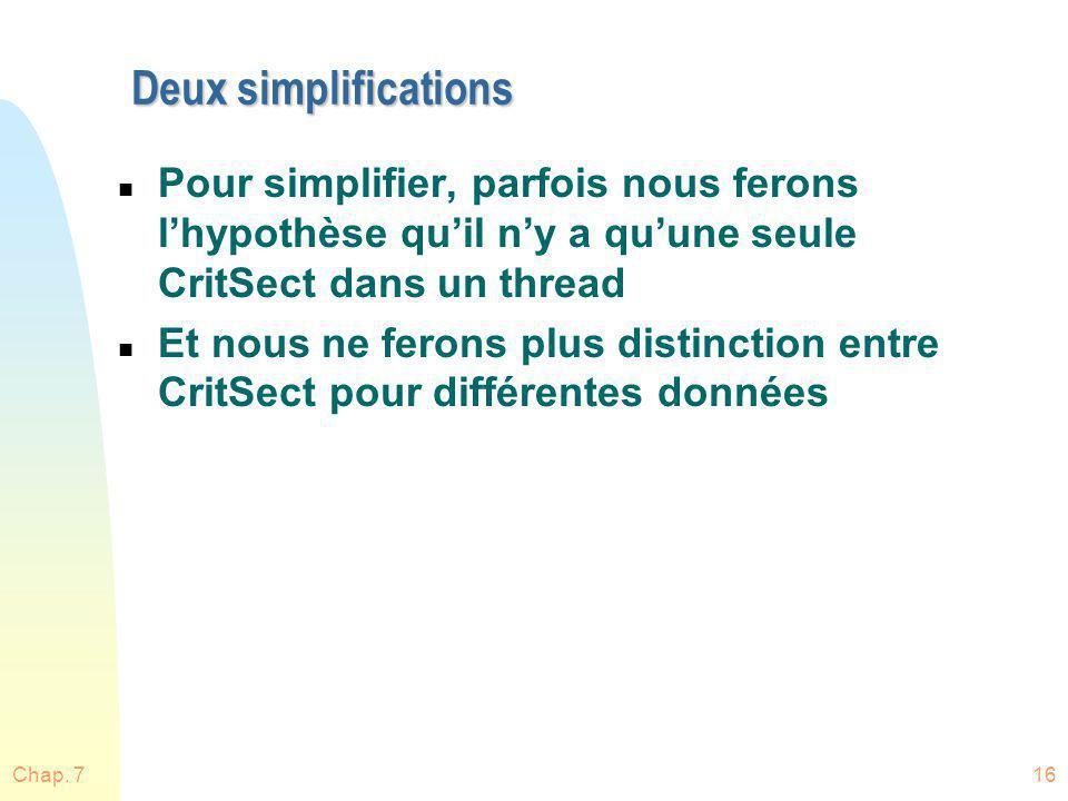 Deux simplifications Pour simplifier, parfois nous ferons l'hypothèse qu'il n'y a qu'une seule CritSect dans un thread.
