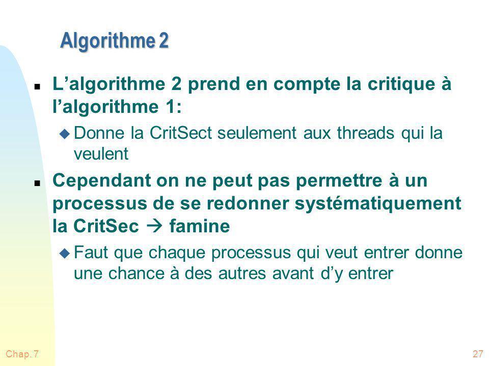Algorithme 2 L'algorithme 2 prend en compte la critique à l'algorithme 1: Donne la CritSect seulement aux threads qui la veulent.