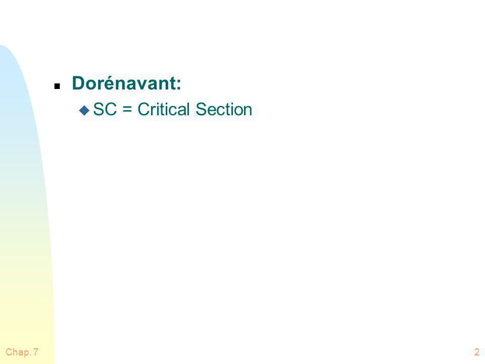 Dorénavant: SC = Critical Section Chap. 7