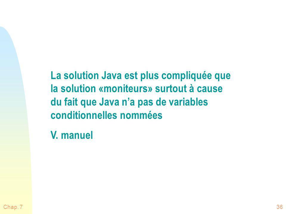 La solution Java est plus compliquée que la solution «moniteurs» surtout à cause du fait que Java n'a pas de variables conditionnelles nommées