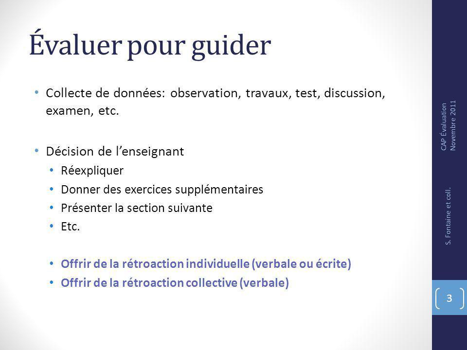 Évaluer pour guider Collecte de données: observation, travaux, test, discussion, examen, etc. Décision de l'enseignant.