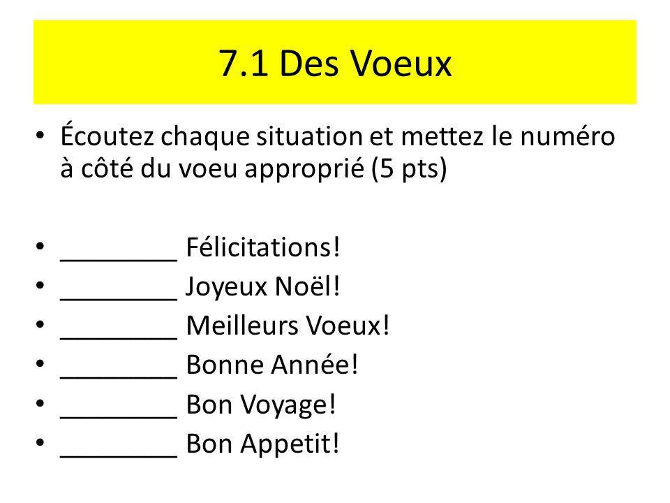7.1 Des Voeux Écoutez chaque situation et mettez le numéro à côté du voeu approprié (5 pts) ________ Félicitations!