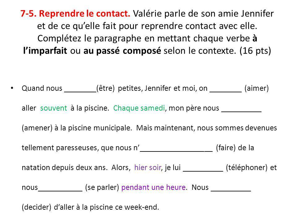 7-5. Reprendre le contact. Valérie parle de son amie Jennifer et de ce qu'elle fait pour reprendre contact avec elle. Complétez le paragraphe en mettant chaque verbe à l'imparfait ou au passé composé selon le contexte. (16 pts)