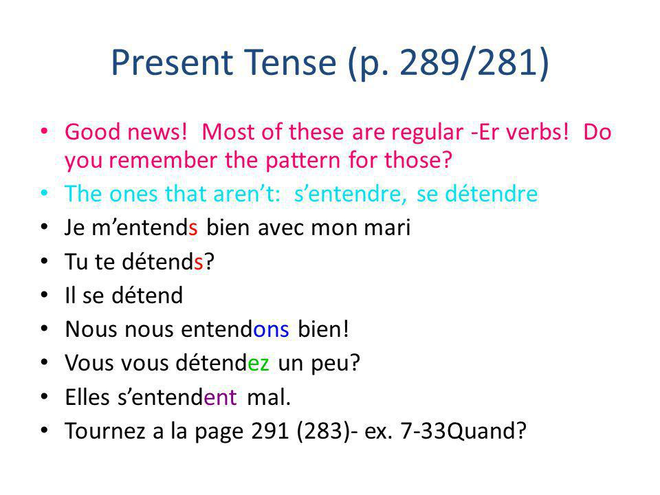 Present Tense (p. 289/281) Good news! Most of these are regular -Er verbs! Do you remember the pattern for those